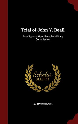9781298601766: Trial of John Y. Beall: As a Spy and Guerrillero, by Military Commission