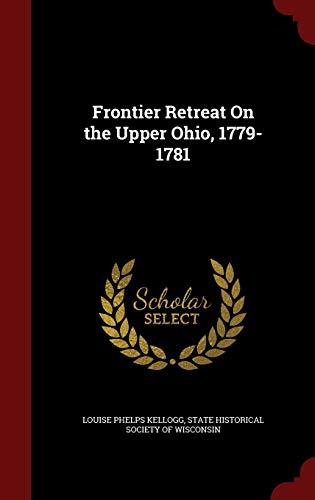 Frontier Retreat On the Upper Ohio, 1779-1781: Louise Phelps Kellogg
