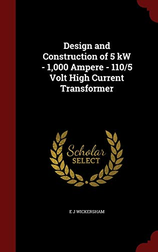 9781298606051: Design and Construction of 5 kW - 1,000 Ampere - 110/5 Volt High Current Transformer