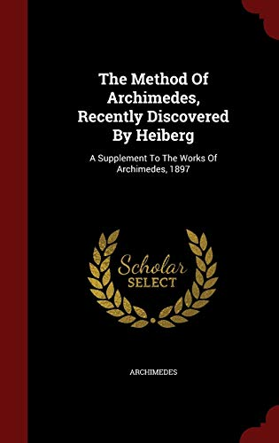 9781298609175: The Method Of Archimedes, Recently Discovered By Heiberg: A Supplement To The Works Of Archimedes, 1897