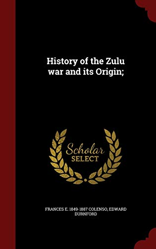 9781298610812: History of the Zulu war and its Origin;