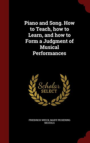 9781298611222: Piano and Song. How to Teach, how to Learn, and how to Form a Judgment of Musical Performances