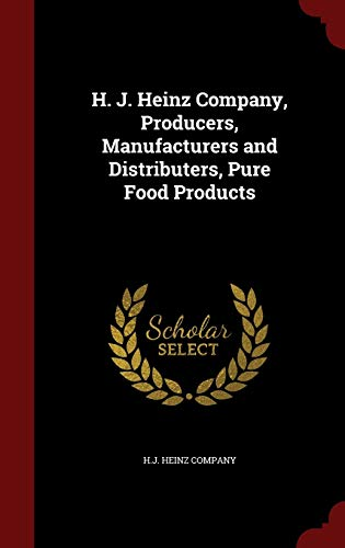 9781298612496: H. J. Heinz Company, Producers, Manufacturers and Distributers, Pure Food Products