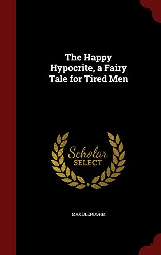 9781298613394: The Happy Hypocrite, a Fairy Tale for Tired Men