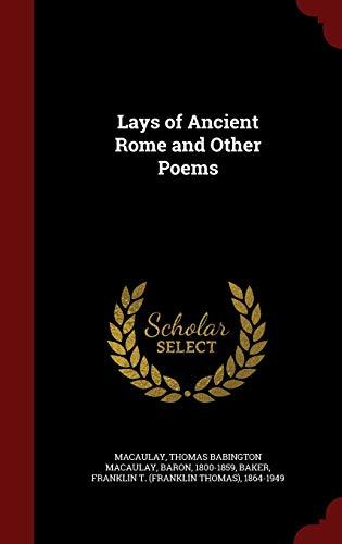 Lays of Ancient Rome and Other Poems: Macaulay, Thomas Babington