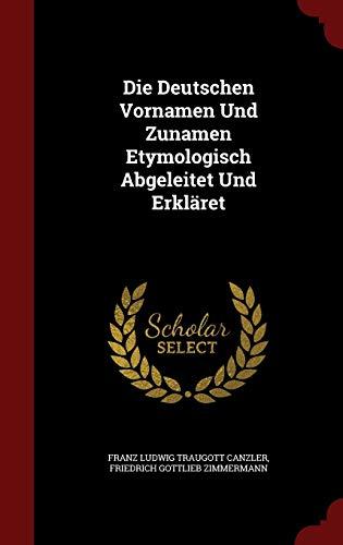 9781298616111: Die Deutschen Vornamen Und Zunamen Etymologisch Abgeleitet Und Erkläret
