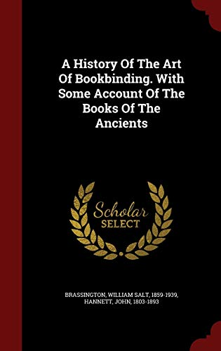 9781298616227: A History Of The Art Of Bookbinding. With Some Account Of The Books Of The Ancients