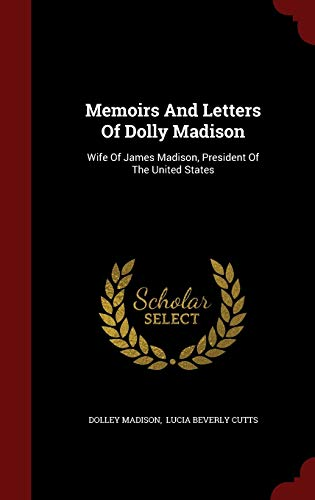 9781298617163: Memoirs And Letters Of Dolly Madison: Wife Of James Madison, President Of The United States