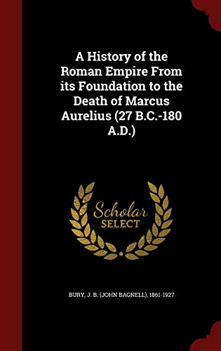 9781298617705: A History of the Roman Empire From its Foundation to the Death of Marcus Aurelius (27 B.C.-180 A.D.)