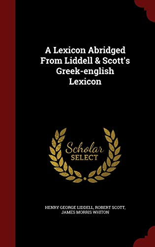 9781298618504: A Lexicon Abridged From Liddell & Scott's Greek-english Lexicon
