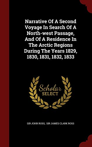 9781298622754: Narrative Of A Second Voyage In Search Of A North-west Passage, And Of A Residence In The Arctic Regions During The Years 1829, 1830, 1831, 1832, 1833