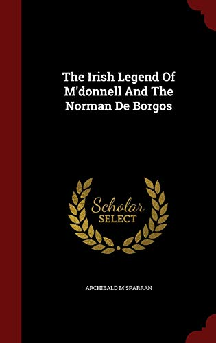 9781298627490: The Irish Legend Of M'donnell And The Norman De Borgos