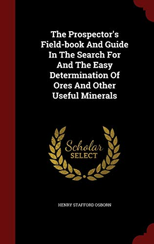 9781298628572: The Prospector's Field-book And Guide In The Search For And The Easy Determination Of Ores And Other Useful Minerals