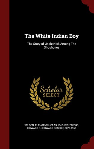 9781298630025: The White Indian Boy: The Story of Uncle Nick Among The Shoshones