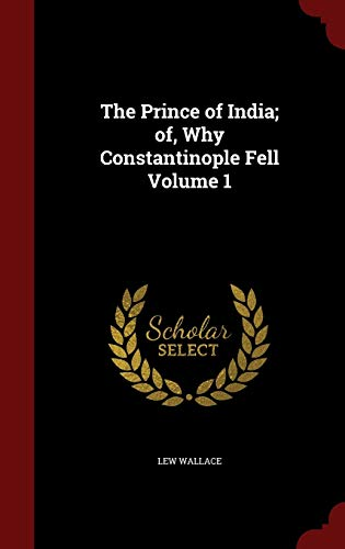 9781298634535: The Prince of India; of, Why Constantinople Fell Volume 1