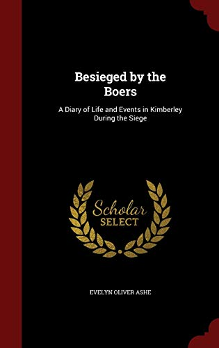 9781298642998: Besieged by the Boers: A Diary of Life and Events in Kimberley During the Siege