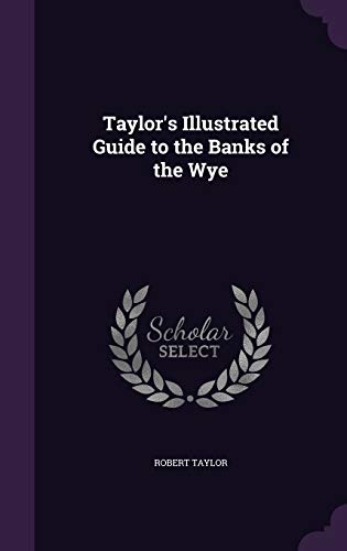 9781298657404: Taylor's Illustrated Guide to the Banks of the Wye