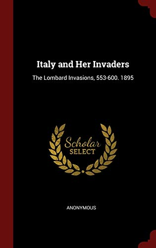 Italy and Her Invaders: The Lombard Invasions,: Anonymous