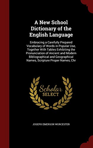 9781298659583: A New School Dictionary of the English Language: Embracing a Carefully Prepared Vocabulary of Words in Popular Use, Together With Tables Exhibiting ... Names, Scripture Proper Names, Chr