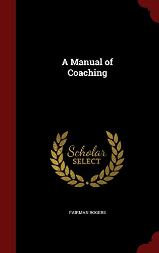 9781298667649: A Manual of Coaching