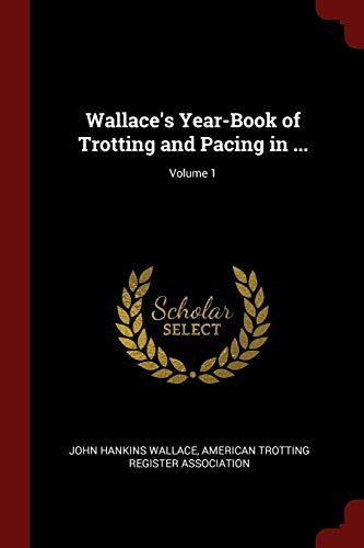 Wallace s Year-Book of Trotting and Pacing: John Hankins Wallace
