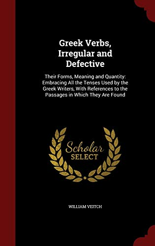 9781298669469: Greek Verbs, Irregular and Defective: Their Forms, Meaning and Quantity: Embracing All the Tenses Used by the Greek Writers, With References to the Passages in Which They Are Found