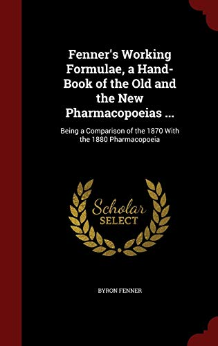 9781298676603: Fenner's Working Formulae, a Hand-Book of the Old and the New Pharmacopoeias ...: Being a Comparison of the 1870 With the 1880 Pharmacopoeia