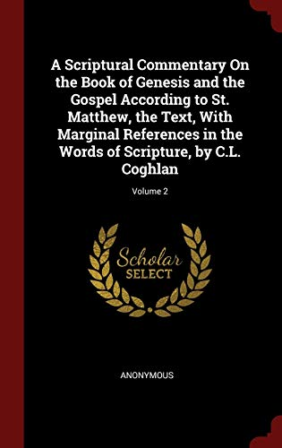 9781298676818: A Scriptural Commentary On the Book of Genesis and the Gospel According to St. Matthew, the Text, With Marginal References in the Words of Scripture, by C.L. Coghlan; Volume 2