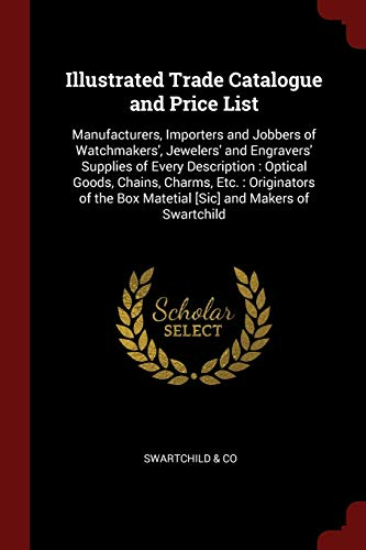Illustrated Trade Catalogue and Price List: Manufacturers,: Co, Swartchild