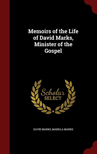 9781298683625: Memoirs of the Life of David Marks, Minister of the Gospel