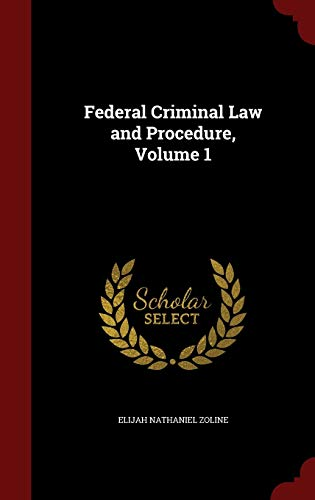9781298685728: Federal Criminal Law and Procedure, Volume 1