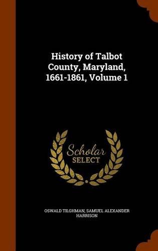 9781298688996: History of Talbot County, Maryland, 1661-1861, Volume 1
