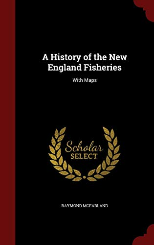 9781298690234: A History of the New England Fisheries: With Maps