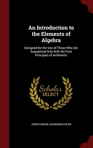 9781298693747: An Introduction to the Elements of Algebra: Designed for the Use of Those Who Are Acquainted Only with the First Principles of Arithmetic
