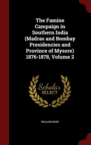 9781298693914: The Famine Campaign in Southern India (Madras and Bombay Presidencies and Province of Mysore) 1876-1878, Volume 2