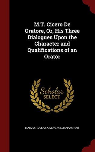 M.T. Cicero de Oratore, Or, His Three: Marcus Tullius Cicero