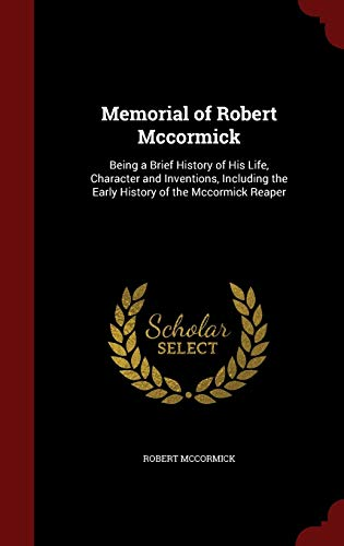 9781298698018: Memorial of Robert Mccormick: Being a Brief History of His Life, Character and Inventions, Including the Early History of the Mccormick Reaper