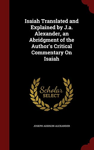 Isaiah Translated and Explained by J.a. Alexander,: Alexander, Joseph Addison