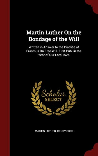 Martin Luther On the Bondage of the: Luther, Martin, Cole,