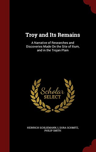 9781298708298: Troy and Its Remains: A Narrative of Researches and Discoveries Made On the Site of Ilium, and in the Trojan Plain