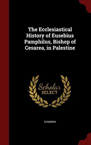 9781298708762: The Ecclesiastical History of Eusebius Pamphilus, Bishop of Cesarea, in Palestine