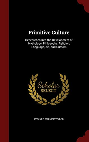 9781298709684: Primitive Culture: Researches Into the Development of Mythology, Philosophy, Religion, Language, Art, and Custom