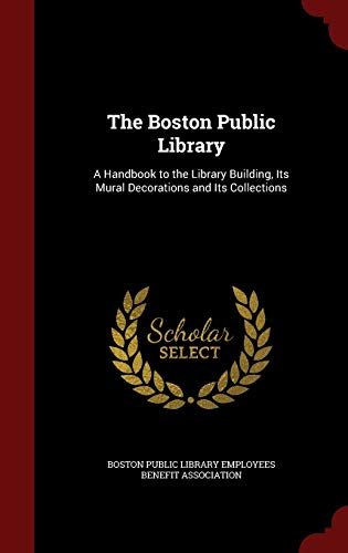 9781298710925: The Boston Public Library: A Handbook to the Library Building, Its Mural Decorations and Its Collections