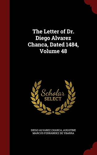 9781298715012: The Letter of Dr. Diego Alvarez Chanca, Dated 1484, Volume 48