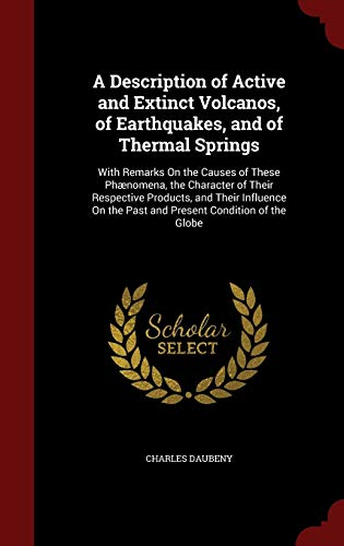 9781298715616: A Description of Active and Extinct Volcanos, of Earthquakes, and of Thermal Springs: With Remarks On the Causes of These Phænomena, the Character of ... the Past and Present Condition of the Globe