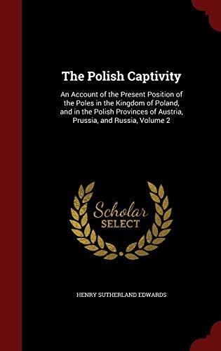 The Polish Captivity: An Account of the: Henry Sutherland Edwards