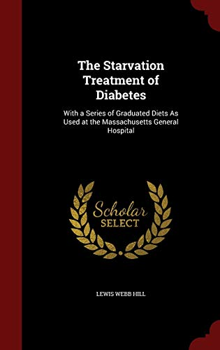 9781298721051: The Starvation Treatment of Diabetes: With a Series of Graduated Diets As Used at the Massachusetts General Hospital