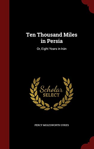 9781298722195: Ten Thousand Miles in Persia: Or, Eight Years in Irán