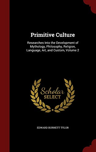 9781298723161: Primitive Culture: Researches Into the Development of Mythology, Philosophy, Religion, Language, Art, and Custom, Volume 2