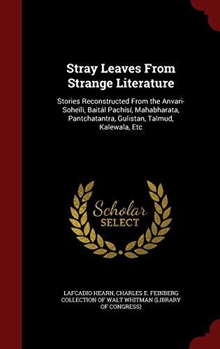 9781298730183: Stray Leaves From Strange Literature: Stories Reconstructed From the Anvari-Soheïli, Baitál Pachísí, Mahabharata, Pantchatantra, Gulistan, Talmud, Kalewala, Etc
